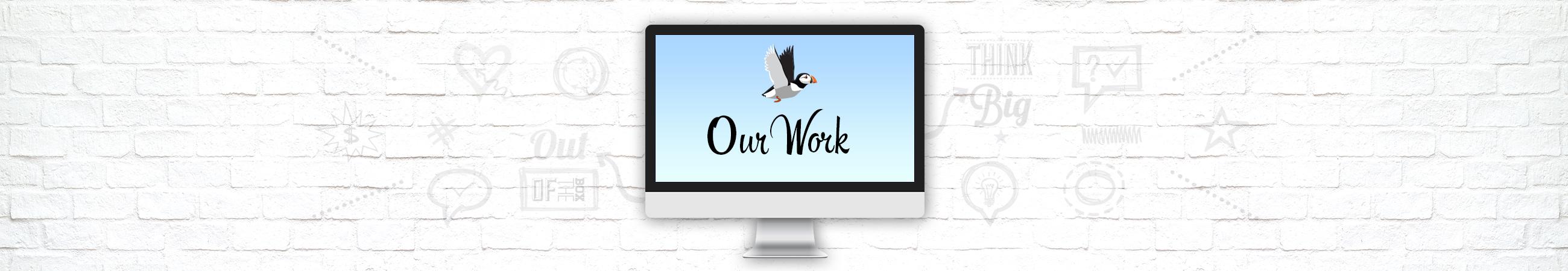 Our Work header Puffin Digital Graphic Design website design